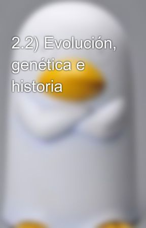 2.2) Evolución, genética e historia by Claudio3891