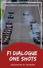 {Requests Closed} F1 Dialogue One Shots by lovestorieswriter