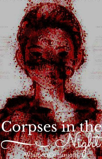 Corpses in the Night [ON HOLD]