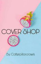 Cover Shop- OPEN by catterpillarcrawls