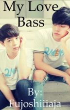 My Love Bass by fujoshiiiaja