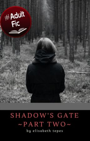 Shadow's Gate ~Part Two~ by ElisabethTepes