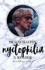 Nyctophilia  ➳ Draco x Reader by hunnywrites