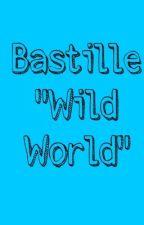 "Bastille ""Wild World"" Lyrics by phanofstormers"