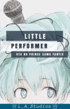 Little Performer [Uta No Prince Sama x Reader] by L_A_Studios