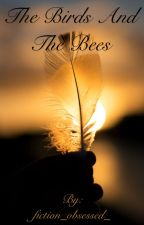 The Birds And The Bees  by fiction_obsessed_