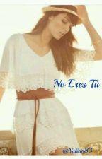 No Eres Tú by yulian83