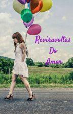 Reviravoltas do Amor  by Larissa_Leitte