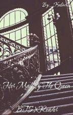 || Her Majesty The Queen || 💘 || BTS X Reader || by _Kalinchen_