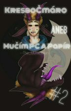 KresboČmároPíšo Aneb Mučení PC a Papíru #2 by CanTheDeadGirl