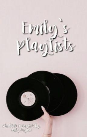 Emily's Playlists 🌻 by emilyxtaylorx