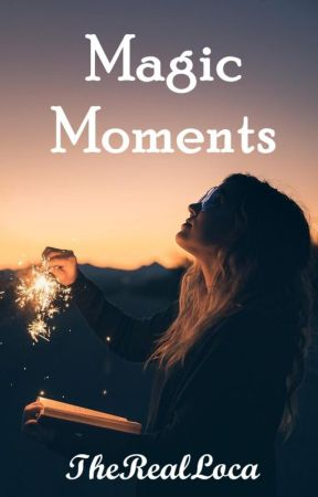 Magic Moments by TheRealLoca