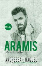 ARAMIS-#2 Série Brother  by DressaRaquel_Oficial