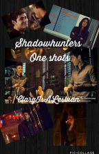 Shadowhunters [One-Shots] by Malec_Thiam