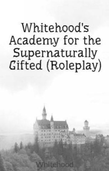 Whitehood's Academy for the Supernaturally Gifted (Roleplay)