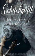 Schachmatt #2 ~der letzte Zug des Königs~ by BookPrincessH2O