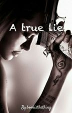 A true lie by bookisthething