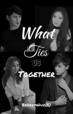 What Ties Us Together (AshMatt and KathNiel fanfic) by derpaduo