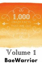 1,000 Crazy Facts That Are Out Of This World (Volume 1) by BaeWarrior