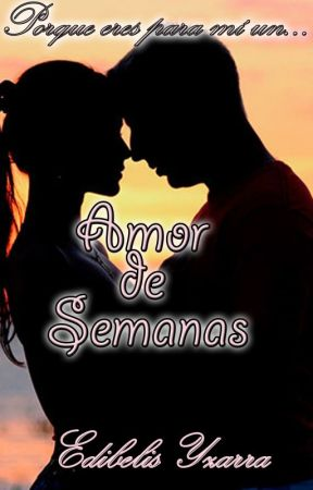 Amor de Semanas by EdibelysYzarra