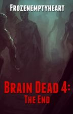 Brain dead 4: the end by Frozenemptyheart