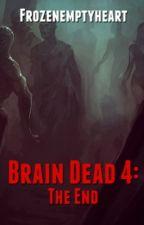 Brain dead 4: the end by Frozenemptyheart