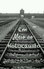 Em Meio ao Holocausto by FerreiraBarbosa3
