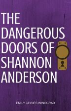 The Dangerous Doors of Shannon Anderson by EmilyJaynesWinograd