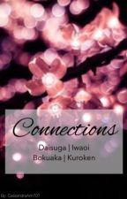 Connections (Daisuga//Iwaoi//Bokuaka//Kuroken) ON HOLD by CassandraAnn707