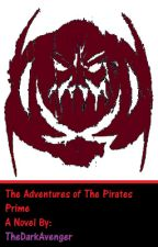 The adventures of The Pirates Prime by TheDarkAvenger