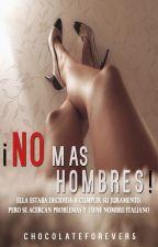 ¡NO más Hombres! #HistoriasdeWattpad by chocolateforever5