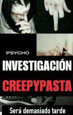 Investigación CREEPYPASTA by Sheccid_D
