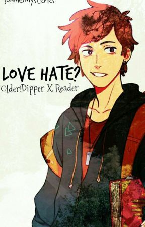 Love Hate? Older!Dipper Pines X Reader  by Summermysteries