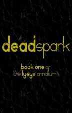Deadspark-Book One of the Lysyx Annalium by anangrywom6at