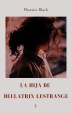 La hija de Bellatrix Lestrange by Sarcasm_ON