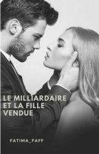 Le milliardaire et la fille vendue (En Pause) by Fatima_Faff