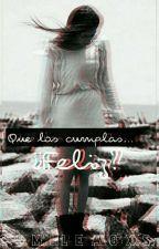 |Que Los Cumplas... ¿Feliz?|Gastina| C O M P L E T A by smileagxs
