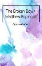 A broken boy// Matthew Espinosa Fanfiction by espinosababezz