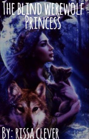 The Blind Werewolf Princess by RissaleWriter