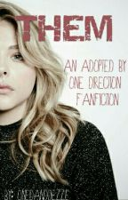 Them / An Adopted by One Direction Fanfiction by OneDandDezzie