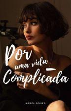 Por Uma Vida Menos Complicada by UnicornioLobinhoAzul