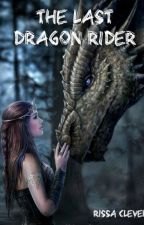 The Last Dragon Rider (Book 1 of Rider Series) by RissaleWriter