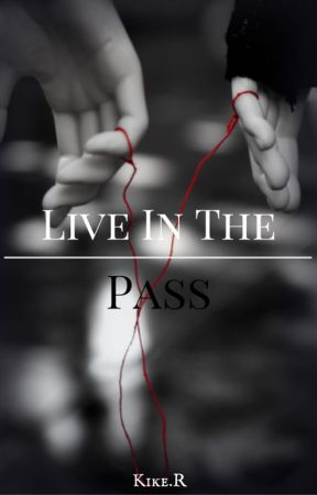 LIVE IN THE PASS by 22kike