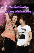 One Last Goodbye  {Larry Stylinson Fanfic} by curlybabyharry