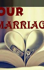Our Marriage  by xclusive_jazmien