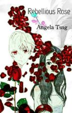 Rebellious Rose by AngelaTsngOfficial