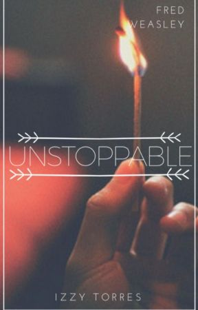 Unstoppable {Fred Weasley} by izzyhtorres
