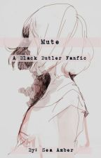 Mute (A Black Butler Fanfic) by SeaAmber0917