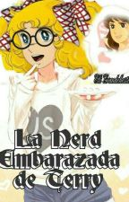 LA NERD EMBARAZADA DE TERRY by eligrandchester