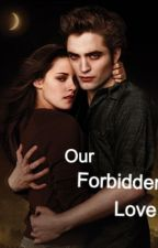Our forbidden love by future_mrs_pattinson